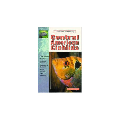 CENTRAL AMERICAN CICHLIDS, GUIDE TO OWNING